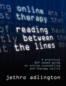 Online Therapy - Reading Between the Lines : A Practical NLP Based Guide to Online Counselling and Therapy Skills, Paperback Book
