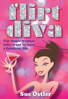 Flirt Diva : For Women Who Want To Have A Fabulous Life, Paperback Book