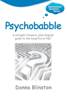 Psychobabble: A Straight Forward, Plain English Guide to the Benefits of NLP, Paperback / softback Book