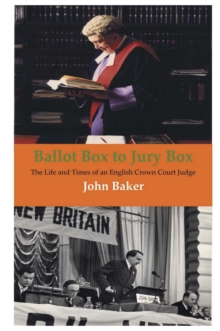 Ballot Box to Jury Box : The Life and Times of an English Crown Court Judge, Paperback Book