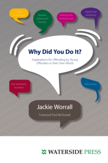 Why Did You Do It? : Explanations for Offending by Young Offenders in Their Own Words, Paperback Book