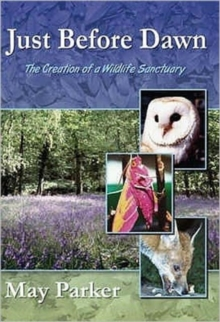 Just Before Dawn : The Creation of a Wildlife Sanctuary, Paperback / softback Book
