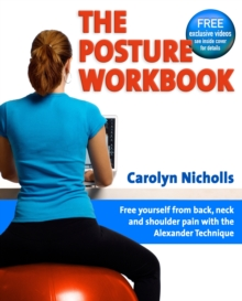 Posture Workbook : Free Yourself From Back, Neck And Shoulder Pain With The Alexander Technique, Paperback / softback Book