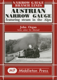 Austrian Narrow Gauge : Featuring Steam in the Alps, Hardback Book