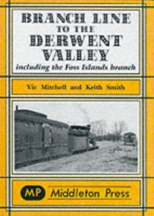 Branch Line to the Derwent Valley : Including the Foss Islands Branch, Hardback Book