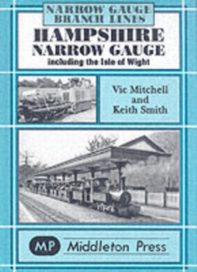 Hampshire Narrow Gauge : Including the Isle of Wight, Hardback Book
