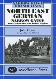 North East German Narrow Gauge : Herz Mountains and Baltic Region, Hardback Book