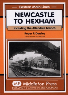 Newcastle to Hexham : Including the Allendale Branch, Hardback Book