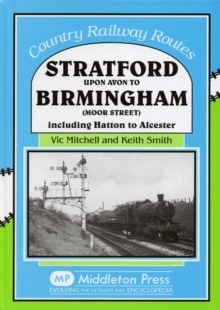 Stratford Upon Avon to Birmingham (Moor Street) : Including Hatton to Alcester, Hardback Book