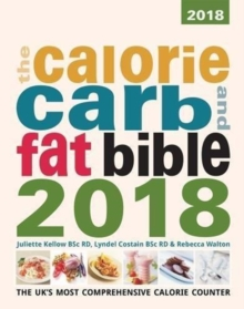 The Calorie, Carb and Fat Bible 2018 : The UK's Most Comprehensive Calorie Counter, Paperback Book