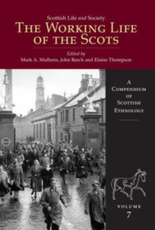Scottish Life and Society Volume 7 : The Working Life of the Scots, Hardback Book