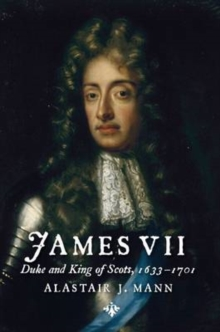 James VII : Duke and King of Scots, 1633 - 1701, Paperback Book