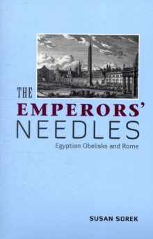 The Emperor's Needles : Egyptian Obelisks and Rome, Paperback Book