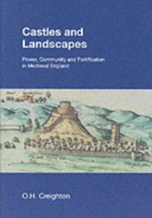 Castles and Landscapes : Power, Community and Fortification in Medieval England, Paperback / softback Book