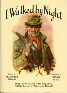 I Walked by Night : Being the Philosophy of the King of the Norfolk Poachers, Written by Himself, Paperback Book