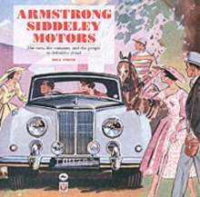 Armstrong Siddeley Motors : The Cars, the Company and the People in Definitive Detail, Hardback Book