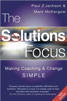 The Solutions Focus : Making Coaching and Change SIMPLE, Paperback / softback Book