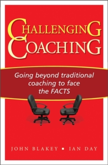 Challenging Coaching : Going Beyond Traditional Coaching to Face the FACTS, Paperback / softback Book