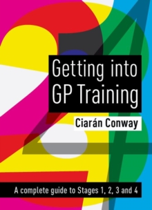 Getting into GP Training : A complete guide to Stages 1, 2, 3 and 4, Paperback Book