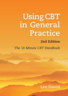 Using CBT in General Practice : The 10 Minute Consultation, Paperback / softback Book