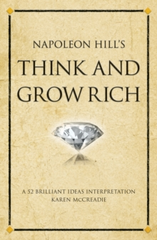 Napoleon Hill's Think and Grow Rich : A 52 brilliant ideas interpretation, Paperback / softback Book
