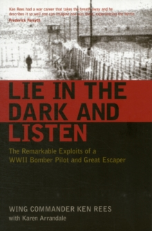 Lie in the Dark and Listen : The Remarkable Exploits of a WWII Bomber Pilot and Great Escaper, Paperback Book