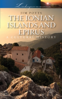 Ionian Islands and Epirus : A Cultural History, Paperback Book