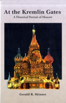 At the Kremlin Gates : A Historical Portrait of Moscow, Paperback / softback Book