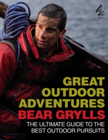 Bear Grylls Great Outdoor Adventures : An Extreme Guide to the Best Outdoor Pursuits, Paperback / softback Book