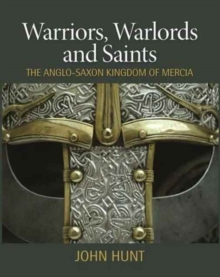 Warriors, Warlords and Saints : The Anglo-Saxon Kingdom of Mercia, Hardback Book