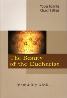 The Beauty of the Eucharist : Voices from the Church Fathers, Paperback Book