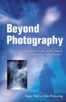 Beyond Photography : Encounters with Orbs, Angels and Light Forms, Paperback / softback Book