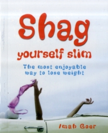 Shag Yourself Slim : The Most Enjoyable Way to Lose Weight, Paperback Book