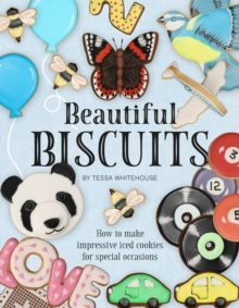 Beautiful Biscuits: How to Make Impressive Iced Cookies for Special Occasions, Hardback Book