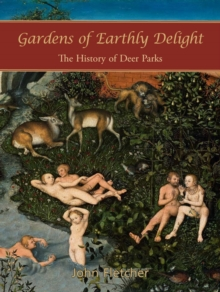 Gardens of Earthly Delight : The History of Deer Parks, Paperback Book
