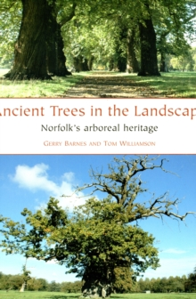 Ancient Trees in the Landscape : Norfolk's arboreal heritage, Paperback / softback Book