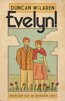Evelyn! : Rhapsody for an Obsessive Love, Paperback Book