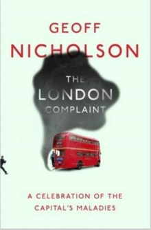The London Complaint : A Celebration of the Capital's Maladies, Paperback Book