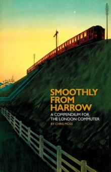 Smoothly from Harrow : A Compendium for the London Commuter, Hardback Book