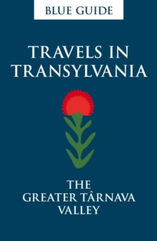Blue Guide Travels in Transylvania: The Greater Tarnava Valley, Paperback Book