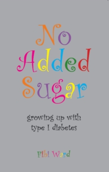 No Added Sugar : Growing Up with Type 1 Diabetes, Paperback / softback Book