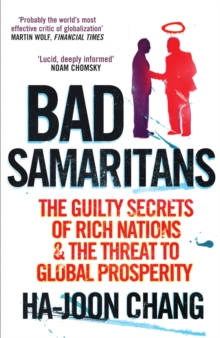 Bad Samaritans : The Guilty Secrets of Rich Nations and the Threat to Global Prosperity, Paperback / softback Book