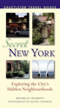 Secret New York : Exploring the City's Unknown Neighbourhoods, Paperback Book