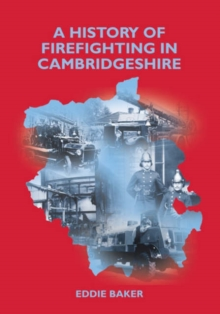 A History of Firefighting in Cambridgeshire, Paperback Book