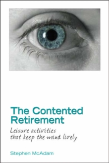 The Contented Retirement : Leisure Activities That Keep the Mind Lively, Hardback Book