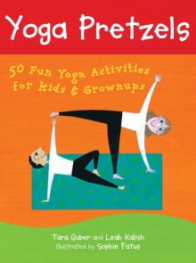 Yoga Pretzels : 50 Fun Yoga Activities for Kids and Grownups, Cards Book