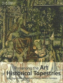 """Wroughte in Gold and Silk"" : Preserving the Art of Historic Tapestries, Paperback / softback Book"