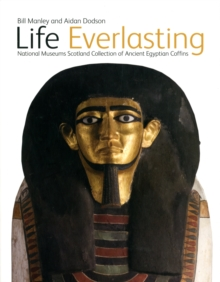 Life Everlasting : The National Museums Scotland Collection of Ancient Egyptian Coffins, Hardback Book