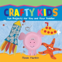 Crafty Kids : Fun projects for you and your toddler, Paperback Book