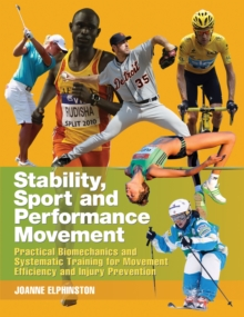 Stability, Sport and Performance Movement : Practical Biomechanics and Systematic Training for Movement Efficacy and Injury Prevention, Paperback / softback Book